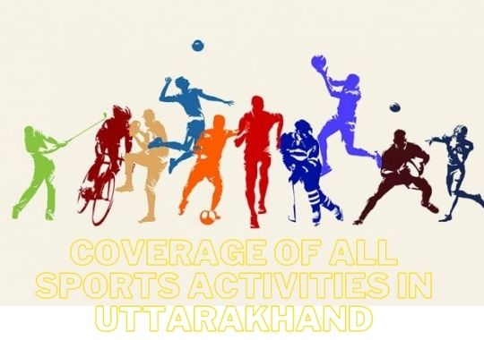 Coverage of all sports activities in Uttarakhand